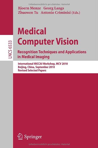 Medical Computer Vision: Recognition Techniques And Applications In Medical Imaging (Lecture Notes In Computer Science / Image Processing, Computer Vision, Pattern Recognition, And Graphics)