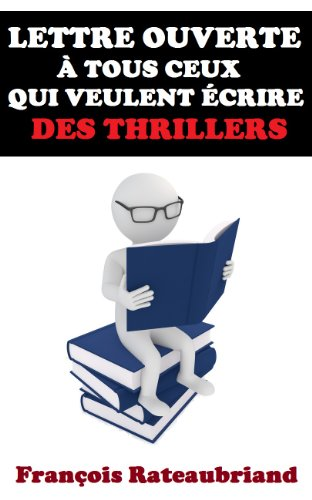 Couverture du livre Lettre ouverte à tous ceux qui veulent écrire des thrillers (Collection des lettres ouvertes t. 2)