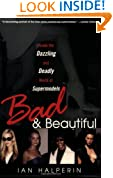 Bad And Beautiful: Inside the Dazzling and Deadly World of Supermodels