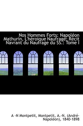 Nos Hommes Forts: Napoléon Mathurin, L'héroique Naufragé: Récit Navrant du Naufrage du SS.: Tome I