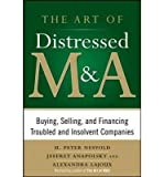 img - for [(The Art of Distressed M&A: Buying, Selling, and Financing Troubled and Insolvent Companies )] [Author: H. Peter Nesvold] [Mar-2011] book / textbook / text book