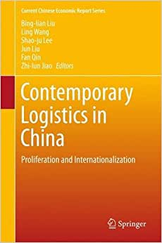 Contemporary Logistics In China: Proliferation And Internationalization (Current Chinese Economic Report Series)