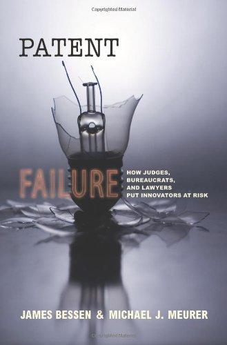 Patent Failure: How Judges, Bureaucrats, and Lawyers Put...