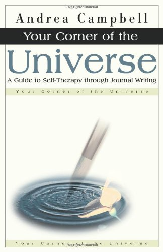 Your Corner of the Universe: A Guide to Self-Therapy through Journal Writing