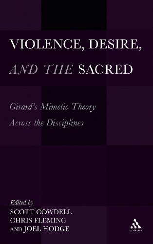 Violence, Desire, and the Sacred: Girard's Mimetic Theory Across the Disciplines