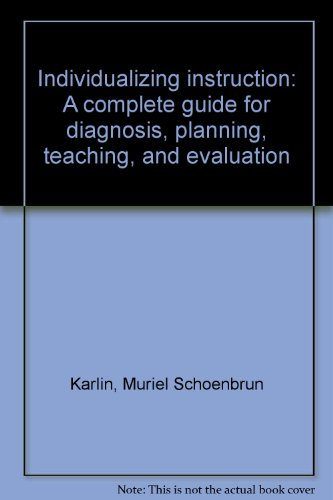 Individualizing instruction: A complete guide for diagnosis, planning, teaching, and evaluation