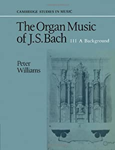 The Organ Music Of J S Bach Volume 3 A Background A Background V 3 Cambridge Studies In Music by Cambridge University Press