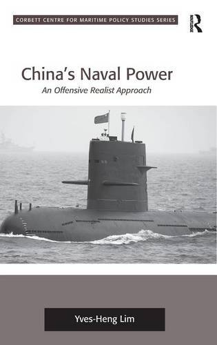 China's Naval Power: An Offensive Realist Approach (Corbett Centre for Maritime Policy Studies Series)
