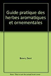 Guide pratique des herbes aromatiques et ornementales