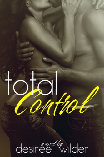 Total Control (Losing Control Series Book 3) by Desiree Wilder