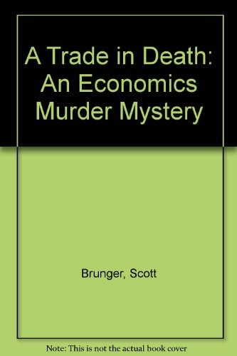 A Trade in Death: An Economics Murder Mystery