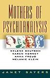 img - for By Janet Sayers Mothers of Psychoanalysis: Helene Deutsch, Karen Horney, Anna Freud, Melanie Klein (Reprint) [Paperback] book / textbook / text book