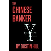 The Chinese Banker (Kindle Edition) By Dustin Hill          Buy new: $3.99     Customer Rating: