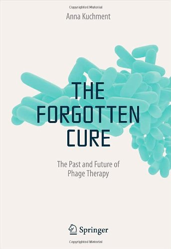 The Forgotten Cure: The Past And Future Of Phage Therapy