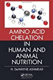 img - for Amino Acid Chelation in Human and Animal Nutrition by H. DeWayne Ashmead (2012-02-10) book / textbook / text book