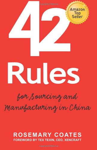 42 Rules for Sourcing and Manufacturing in China: A practical handbook for doing business in China, special economic zones, factory tours and manufacturing quality.