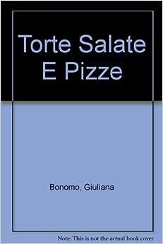 Torte Salate E Pizze: Giuliana Bonomo: Amazon.com: Books
