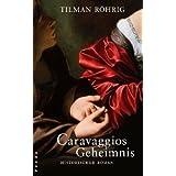 """Caravaggios Geheimnis: Historischer Romanvon """"Tilman R�hrig"""""""
