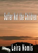 Suffer Not the Children by Leira Nomis