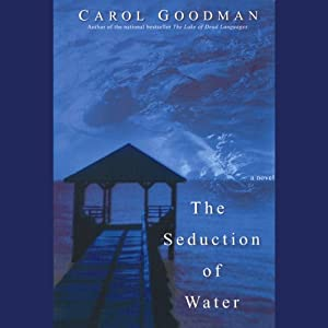 The Seduction of Water | [Carol Goodman]