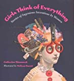 img - for [Girls Think of Everything: Stories of Ingenious Inventions by Women] (By: Catherine Thimmesh) [published: March, 2002] book / textbook / text book