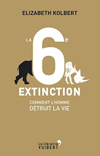 La sixième extinction - Comment l'homme détruit la vie