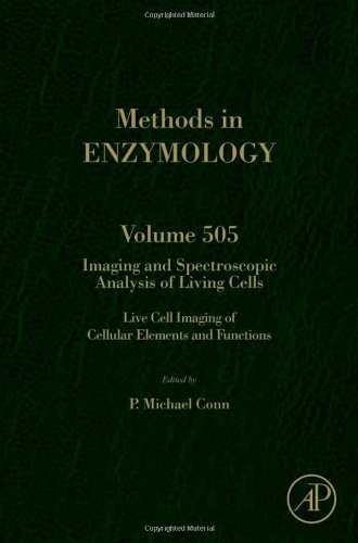 Imaging And Spectroscopic Analysis Of Living Cells, Volume 505: Live Cell Imaging Of Cellular Elements And Functions (Methods In Enzymology)