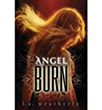 img - for [ ANGEL BURN (ANGEL (CANDLEWICK HARDCOVER)) ] By Weatherly, L A ( Author) 2011 [ Hardcover ] book / textbook / text book