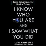 img - for I Know Who You Are and I Saw What You Did: Social Networks and the Death of Privacy book / textbook / text book