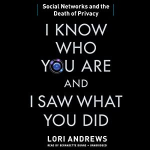 I Know Who You Are and I Saw What You Did: Social Networks and the Death of Privacy | [Lori Andrews]