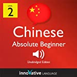 Learn Chinese with Innovative Language's Proven Language System - Level 2: Absolute Beginner Chinese: Absolute Beginner Chinese #1 |  Innovative Language Learning