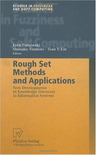 Rough Set Methods and Applications: New Developments in Knowledge Discovery in Information Systems (Studies in Fuzziness
