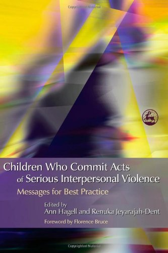 Children Who Commit Acts of Serious Interpersonal Violence: Messages for Best Practice