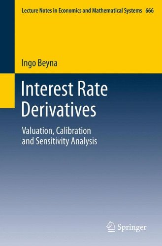 Interest Rate Derivatives: Valuation, Calibration and Sensitivity Analysis (Lecture Notes in Economics and Mathematical Systems)