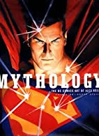 Mythology The DC Comics Art of Alex Ross -…