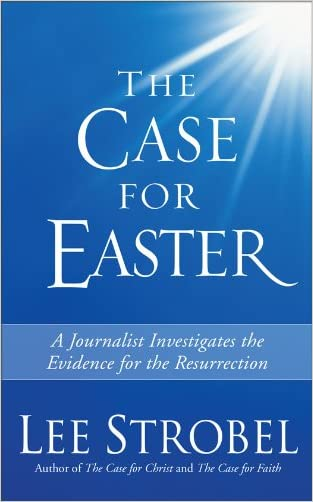 The Case for Easter: A Journalist Investigates the Evidence for the Resurrection written by Lee Strobel
