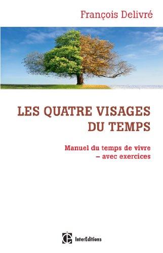 François Delivré - Les quatre visages du temps:Manuel du temps de vivre avec exercices (Epanouissement)