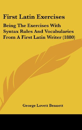 First Latin Exercises: Being the Exercises with Syntax Rules and Vocabularies from a First Latin Writer (1880)
