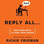 REPLY ALL...and Other Ways to Tank Your Career | Richie Frieman