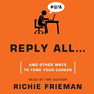 REPLY ALL...and Other Ways to Tank Your Career | [Richie Frieman]