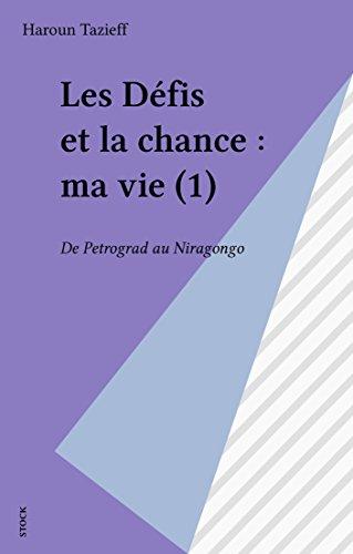 Les Défis et la chance : ma vie (1): De Petrograd au Niragongo