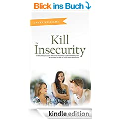 Kill The Insecurity: Overcome Jealousy And Start Trusting Your Partner Again By Putting An End To Your Insecurity Now (jealousy, jealousy in relationships, ... marriage counseling) (English Edition)
