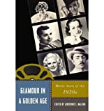 Glamour in a Golden Age: Movie Stars of the 1930s (Star Decades: American Culture/American Cinema (Hardcover)) (Hardback) - Common