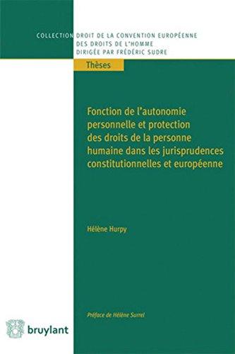 Fonction de l'autonomie personnelle et protection des droits de la personne humaine dans les jurisprudences constitutionnelles et européenne