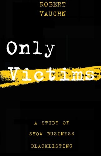 Only Victims: A Study of Show Business Blacklisting
