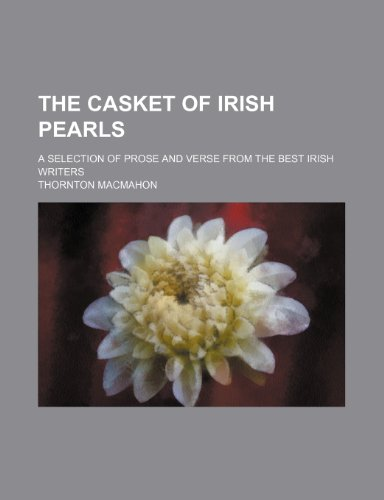 The casket of Irish pearls; a selection of prose and verse from the best Irish writers
