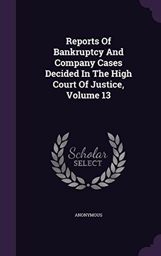 Reports Of Bankruptcy And Company Cases Decided In The High Court Of Justice, Volume 13