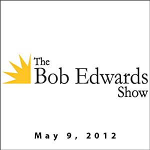 The Bob Edwards Show, John Robbins and Rodger Streitmatter, May 9, 2012 | [Bob Edwards]
