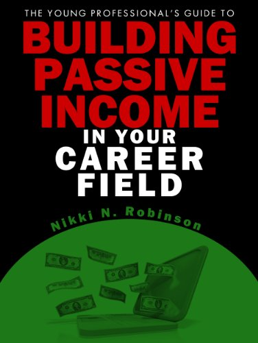 The Young Professional's Guide to Earning Passive Income in Your Career Field