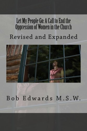 Let My People Go: A Call to End the Oppression of Women in the Church: Revised and Expanded (Revised;Expanded)